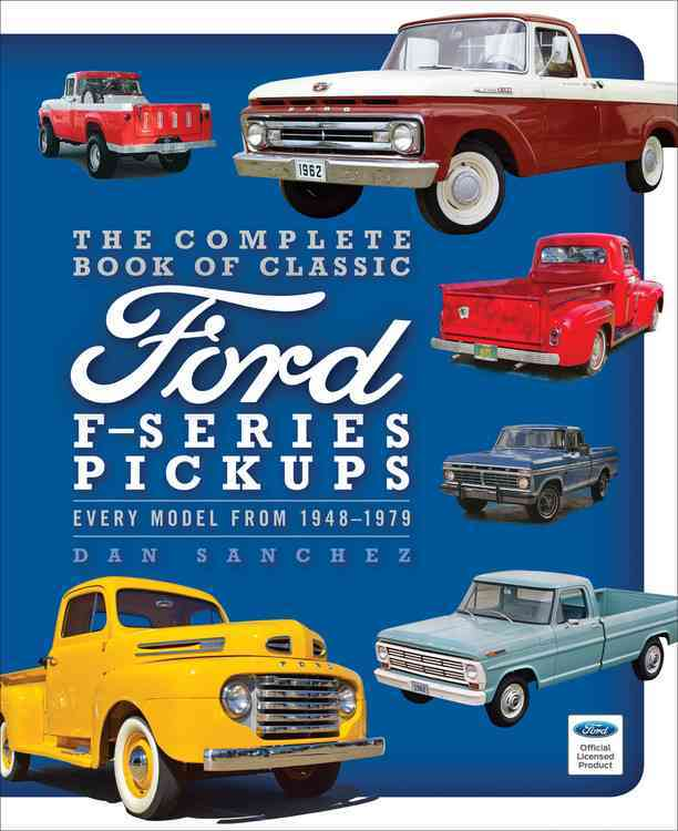 The Complete Book of Classic Ford F-series Pickups By Sanchez, Dan